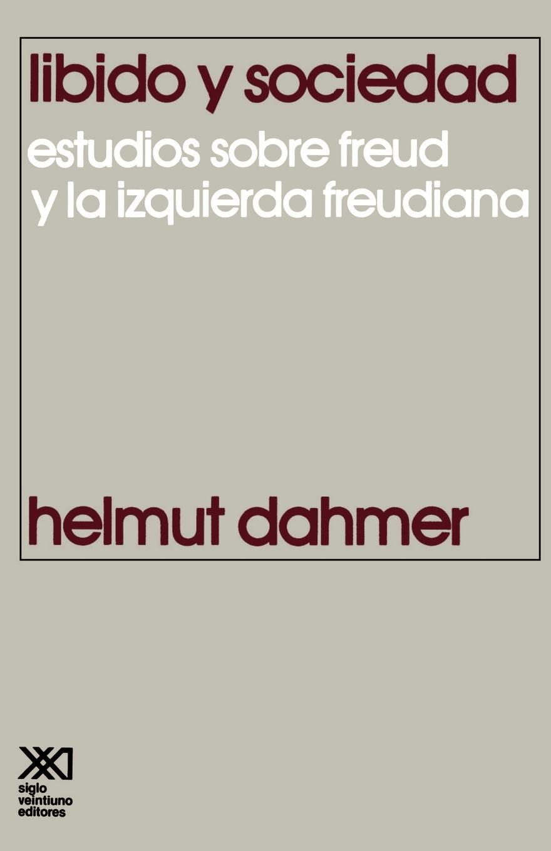 Helmut Dahmer Libido y Sociedad.Estudios Sobre Freud y La Izquierda Freudiana