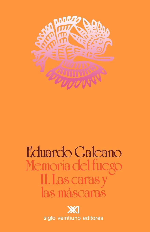 Eduardo H. Galeano Memoria del Fuego 2. Las Caras y Las Mascaras
