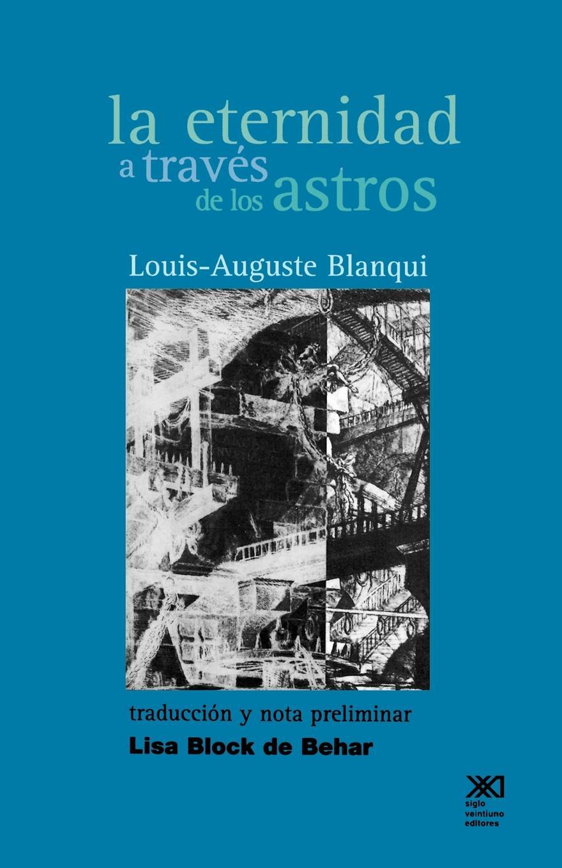 Louis-Auguste Blanqui, Lisa Block de Behar La Eternidad a Traves Los Astros. Hipotesis Astronomica