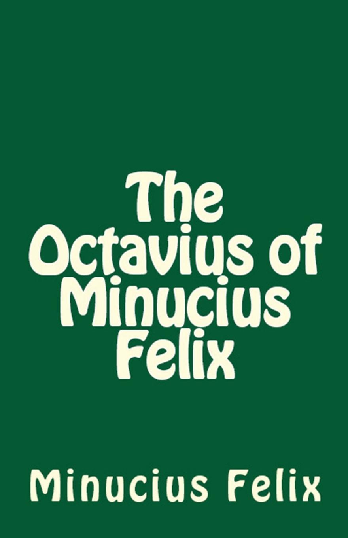 Minucius Felix The Octavius of Minucius Felix j p waltzing octavius de m minucius felix