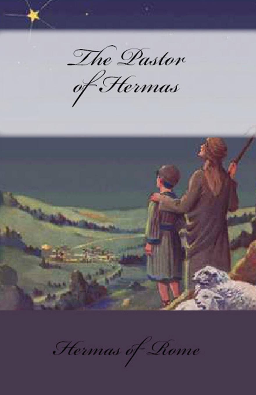 Hermas of Rome The Pastor of Hermas hermas adolf hilgenfeld hermae pastor veterem latiram interpretationem e codicibus