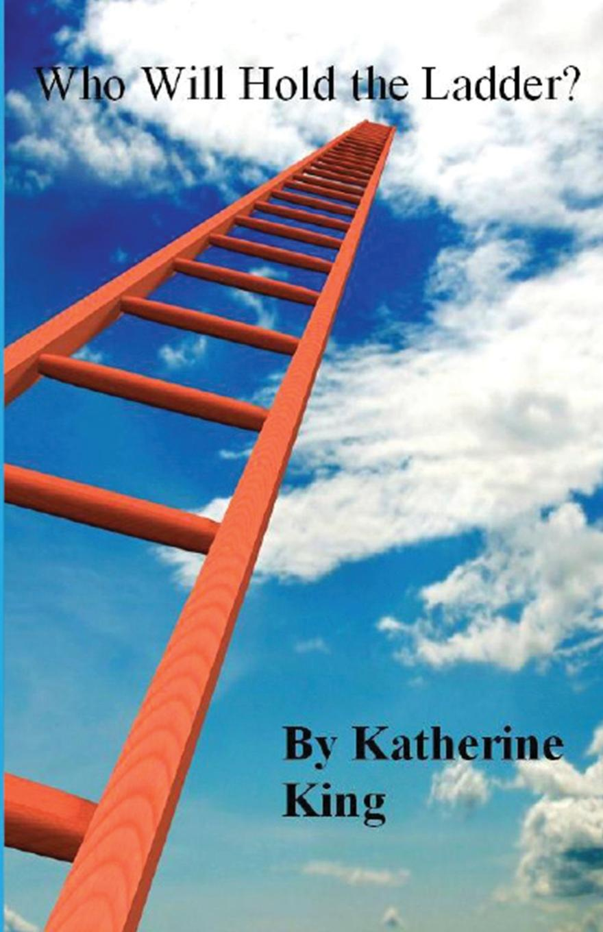 Katherine King Who Will Hold the Ladder? sandra archer johnson because of kathy