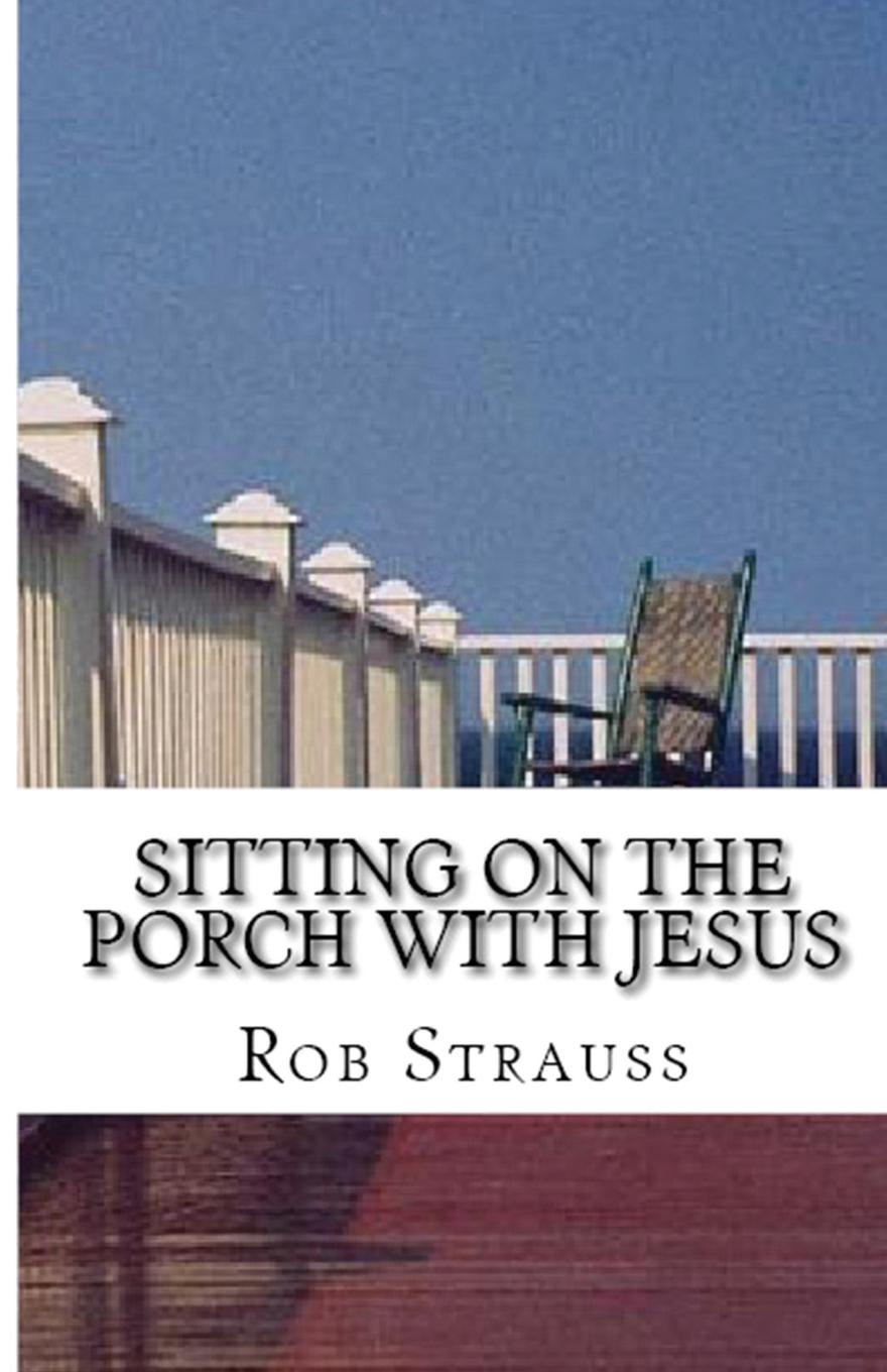 Rob Strauss Sitting on the Porch with Jesus rob bell drops like stars a few thoughts on creativity and suffering