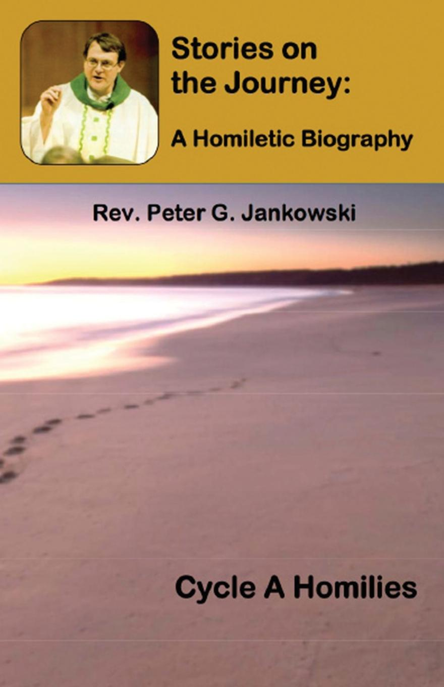 Peter Jankowski Stories on the Journey. A Homiletic Biography (Cycle A Homilies) цены