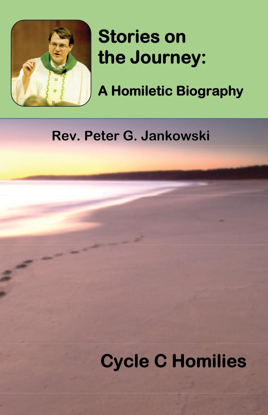 Peter Jankowski Stories on the Journey. A Homiletic Biography (Cycle C Homilies) цены