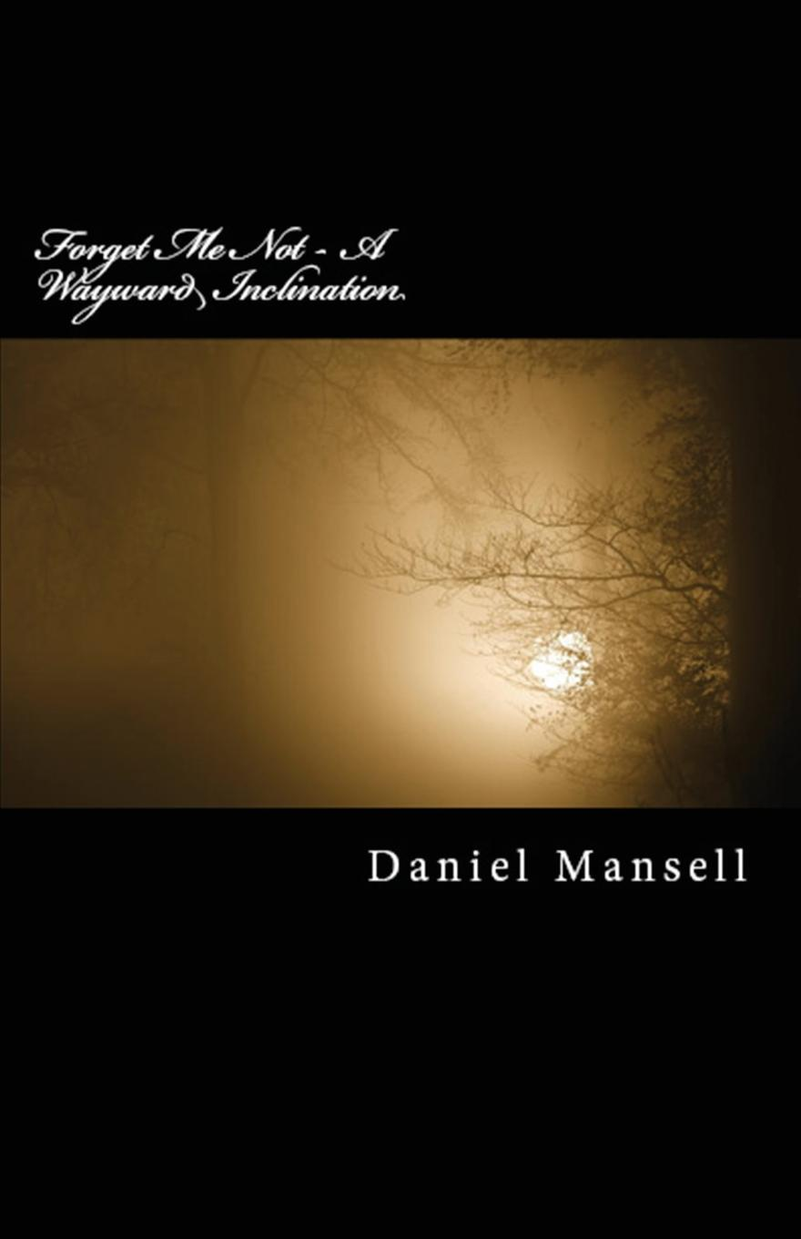 Daniel Lee Mansell Forget Me Not - A Wayward Inclination недорого