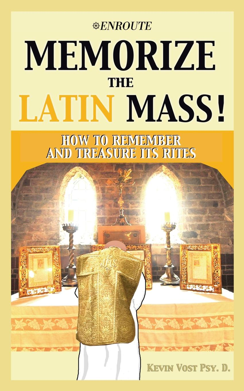 Kevin Vost Memorize the Latin Mass!. How to Remember and Treasure Its Rites пол маккриш cristobal de morales mass for the feast of st isidore of seville