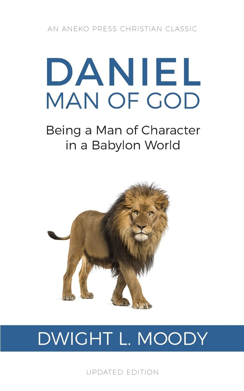 Dwight L. Moody Daniel, Man of God. Being a Man of Character in a Babylon World nina guilbeau god doesn t love us all the same