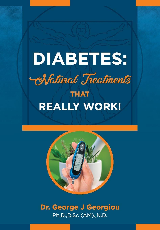 George John Georgiou Diabetes. Natural Treatments That Really Work! the reverse diabetes diet
