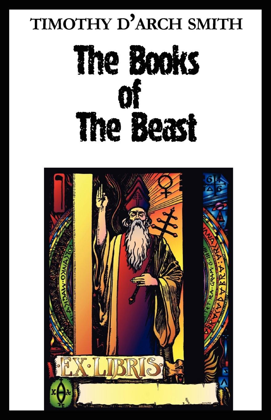 Timothy D. Smith, Timothy D'Arch Smith The Books of the Beast. A guide to Aleister Crowley's Magical 1st Editions timothy pickavance the atlas of reality a comprehensive guide to metaphysics