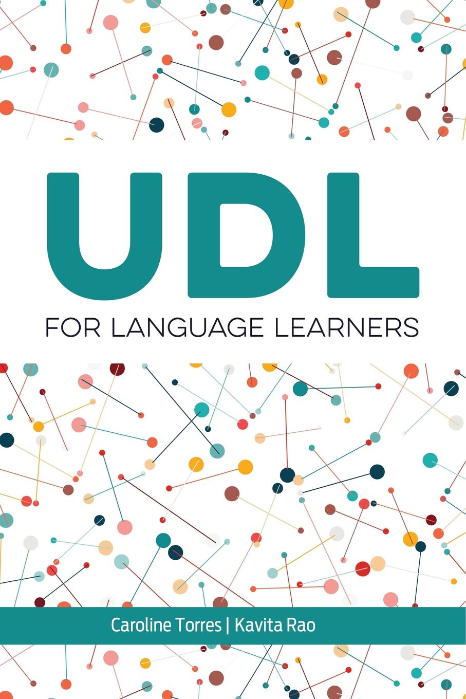 Caroline Torres, Kavita Rao UDL for Language Learners carol goman kinsey the silent language of leaders how body language can help or hurt how you lead