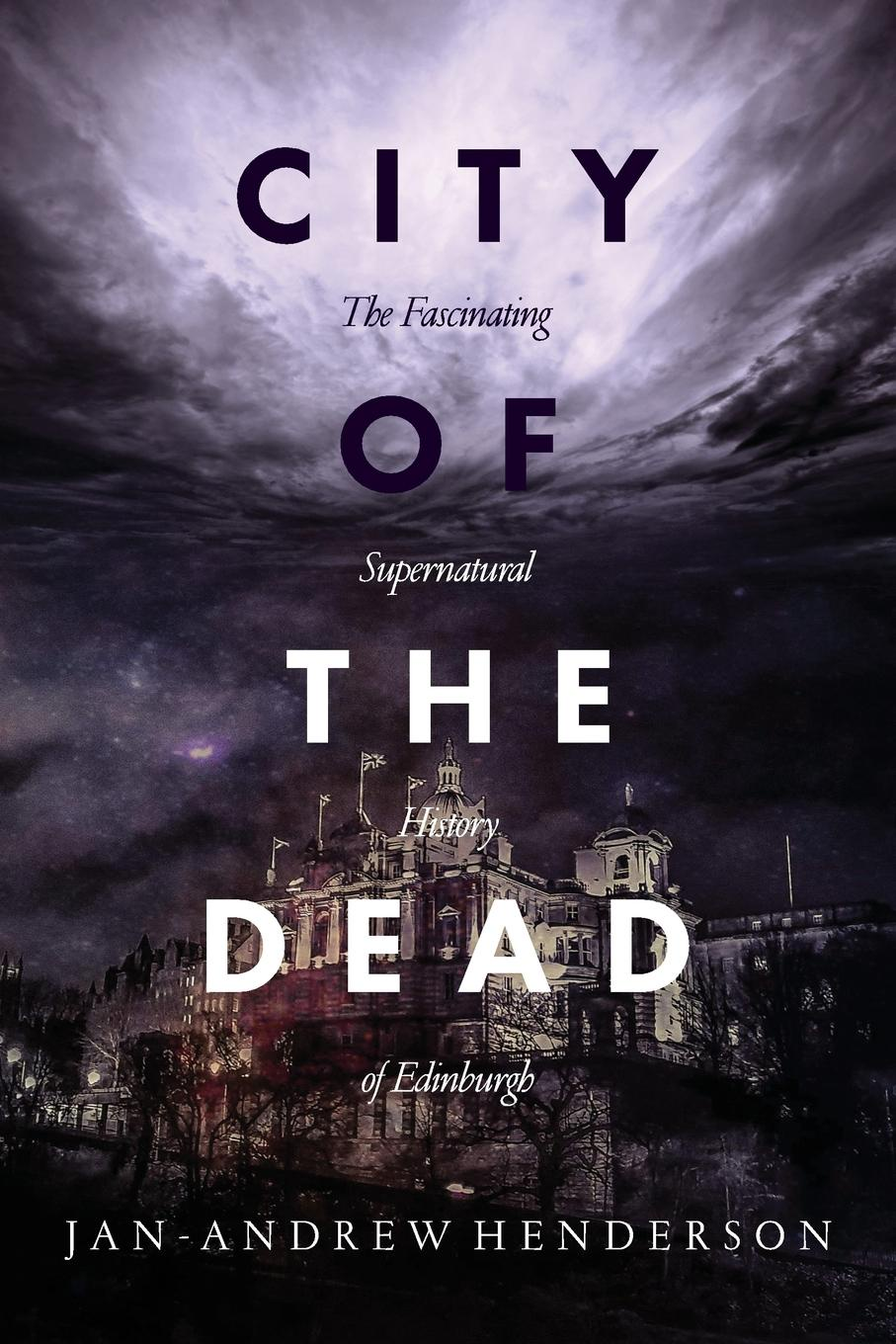 Jan Andrew Henderson City of the Dead. The Fascinating Supernatural History of Edinburgh jan yager phd jan yager tthe fast track guide to speaking in public