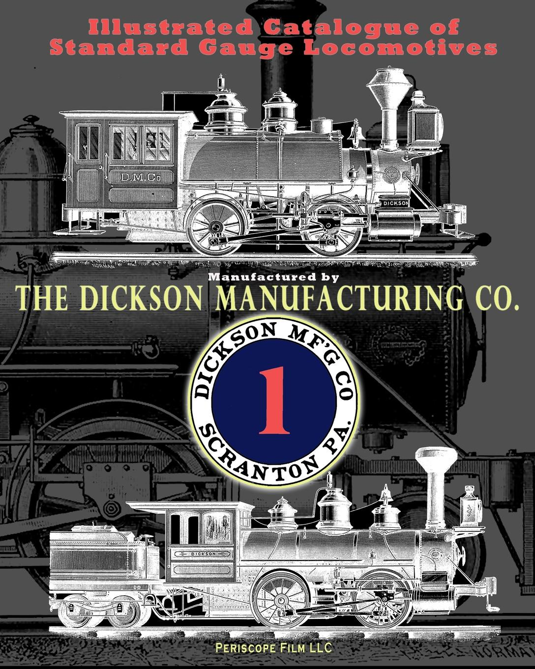 Dickson Manufacturing Co. Illustrated Catalogue of Standard Gauge Locomotives. Manufactured by Dickson Manufacturing Co. helen dickson a scoundrel of consequence