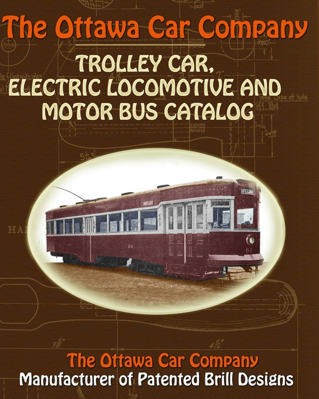 The Ottawa Car Company The Ottawa Car Company Trolley Car, Electric Locomotive and Motor Bus Catalog недорго, оригинальная цена