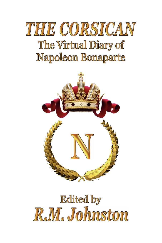 Napoleon Bonaparte The Corsican. The Virtual Diary of Napoleon Bonaparte xuanxuan diary black s