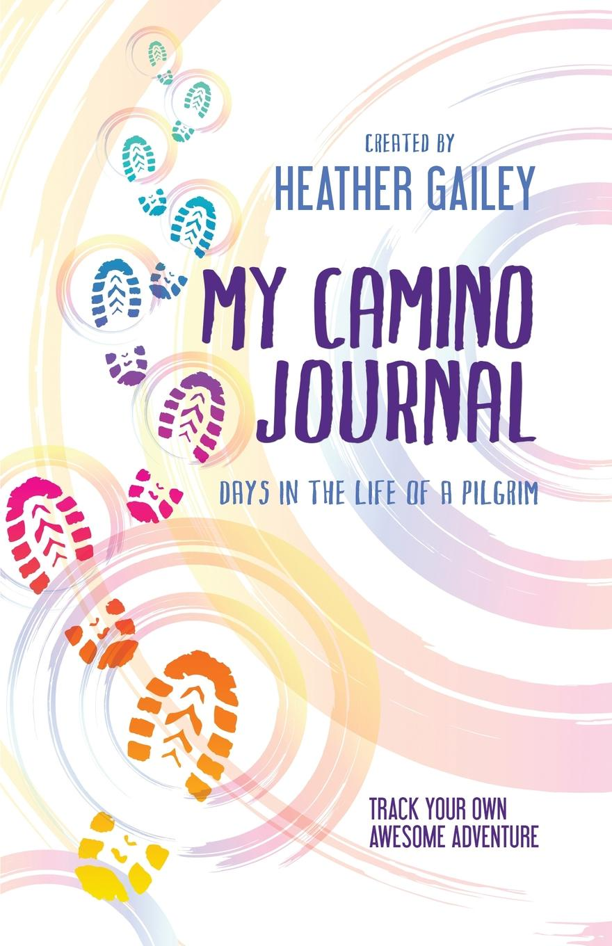 Heather Gailey My Camino Journal. Days in the Life of a Pilgrim susan bonk plumridge zero to life in one conversation a selection of poetry from my journal