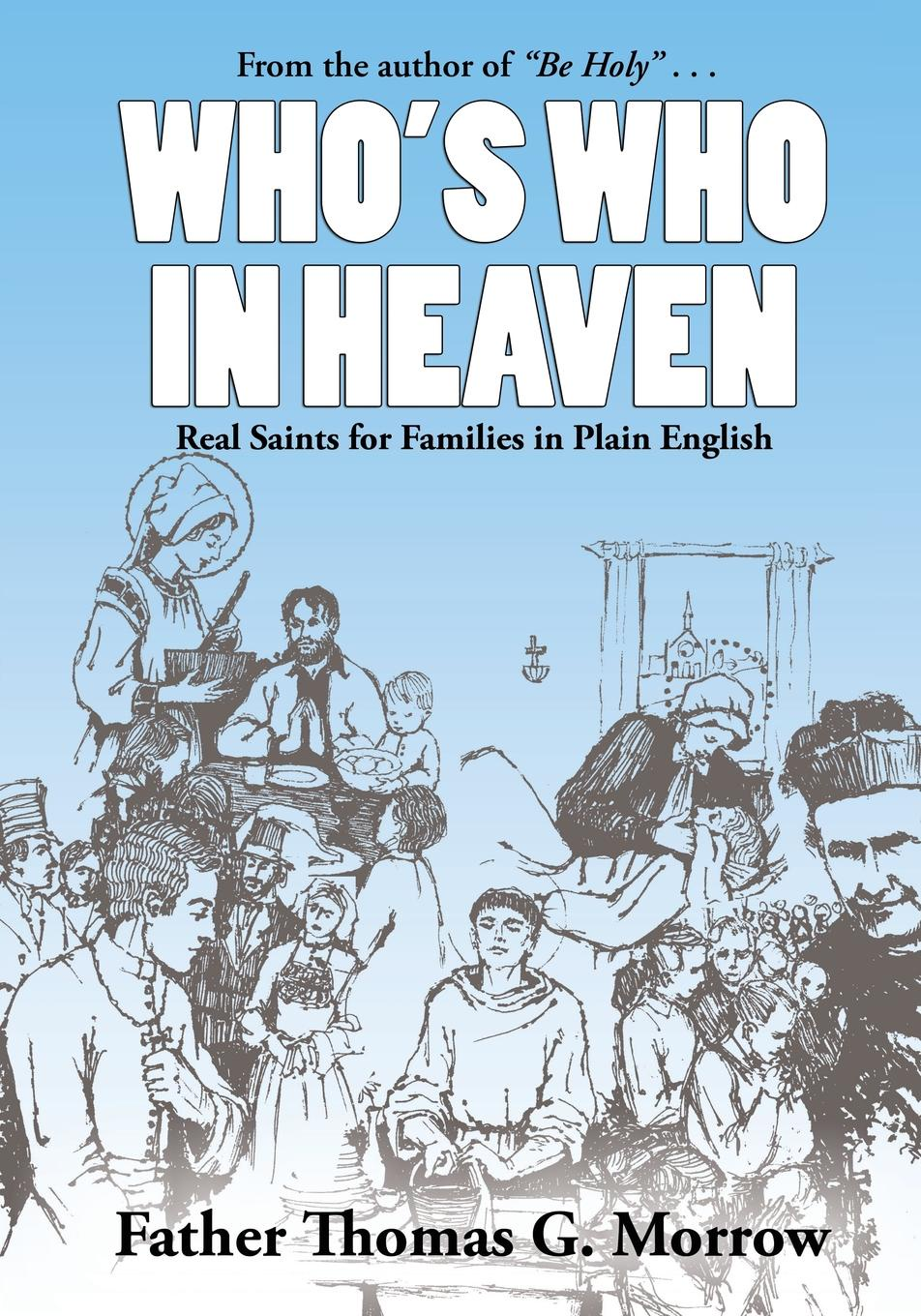 Thomas G Morrow Who's Who in Heaven. Real Saints for Families in Plain English недорго, оригинальная цена