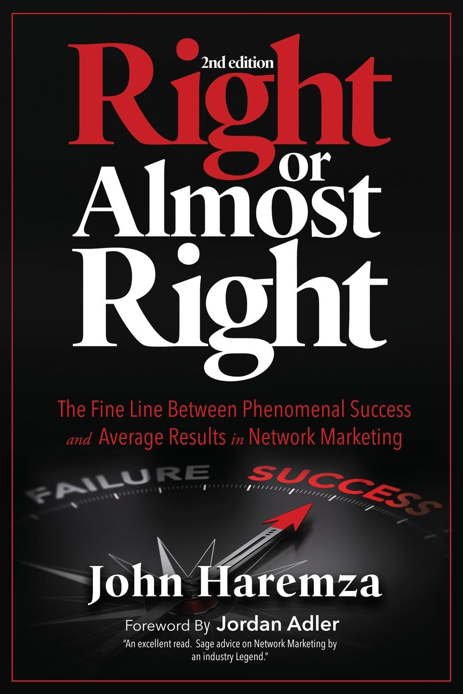 John Haremza Right or Almost Right. The Fine Line Between Phenomenal Success and Average Results in Network Marketing gunnar schuster network marketing enrichment or deception