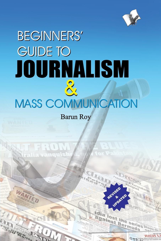 купить BARUN ROY BEGINNERS' GUIDE TO JOURNALISM & MASS COMMUNICATION по цене 2789 рублей