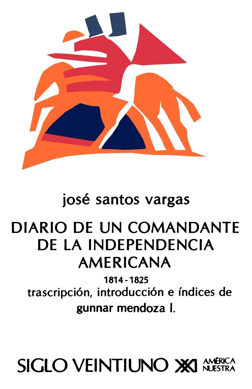 Jose Santos Vargas, Gunnar L. Mendoza, Gunnar Mendoza L El Diario de Un Comandante de La Independencia Americana, 1814-1825 цены