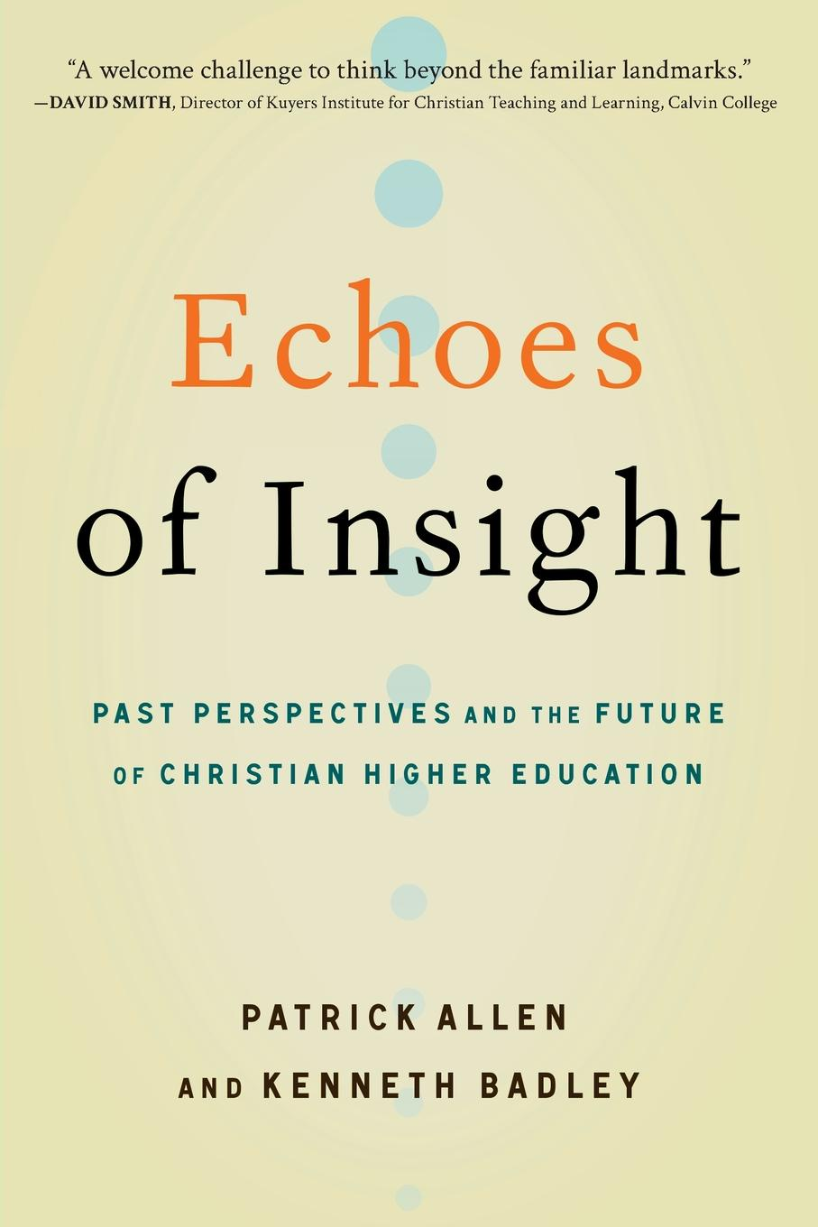Patrick Allen, Kenneth Badley Echoes of Insight. Past Perspectives and the Future of Christian Higher Education echoes of dark