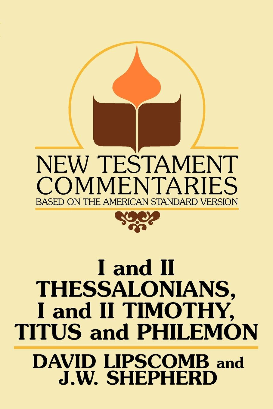 David Lipscomb I and II Thessalonians, Timothy, Titus Philemon. A Commentary on the New Testament Epistles