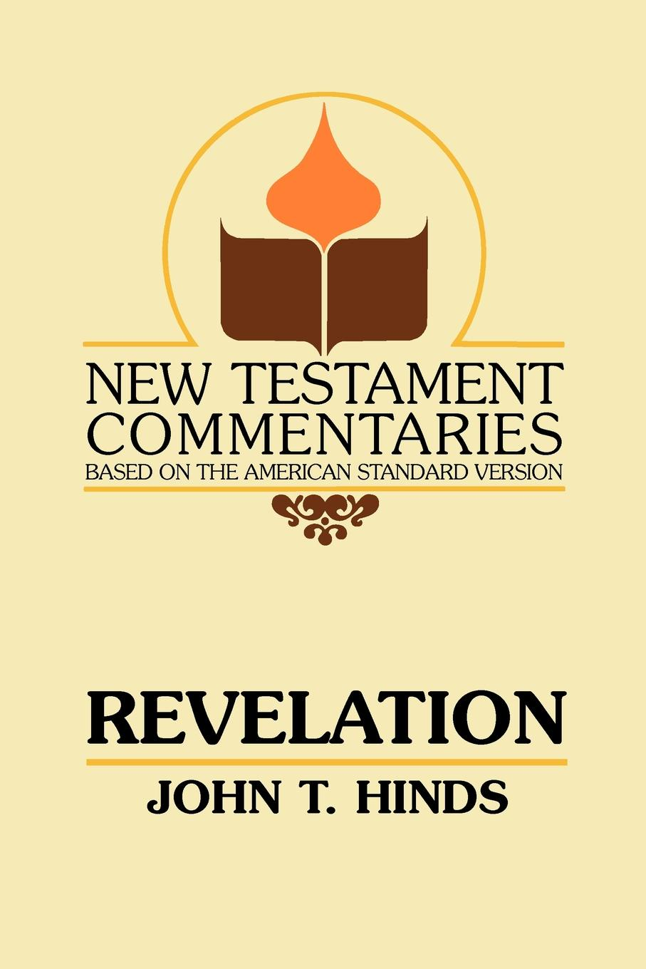 John T. Hinds Revelation. A Commentary on the Book of Revelation