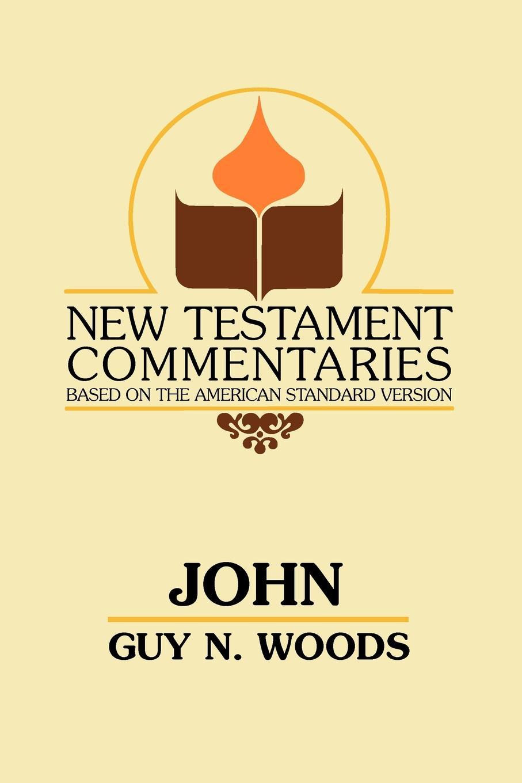 Guy N. Woods John. A Commentary of the Gospel According to John stella cipres gospel of john