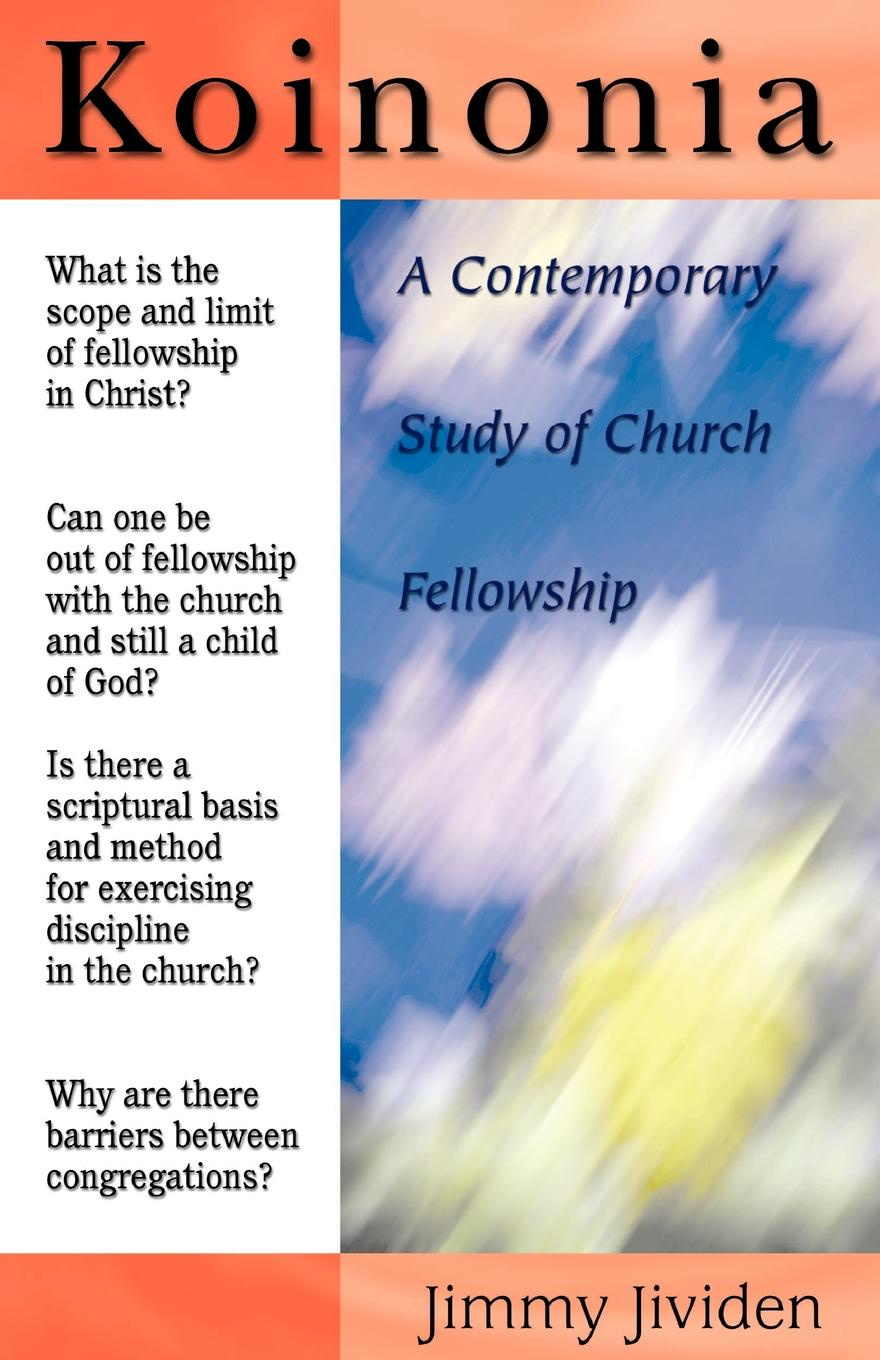 Jimmy Jividen Koinonia. A Contemporary Study of Church Fellowship