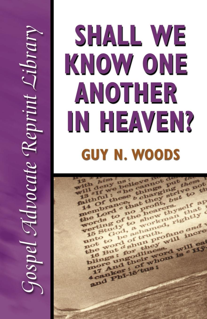 Guy N. Woods Shall We Know One Another in Heaven ryan d all we shall know