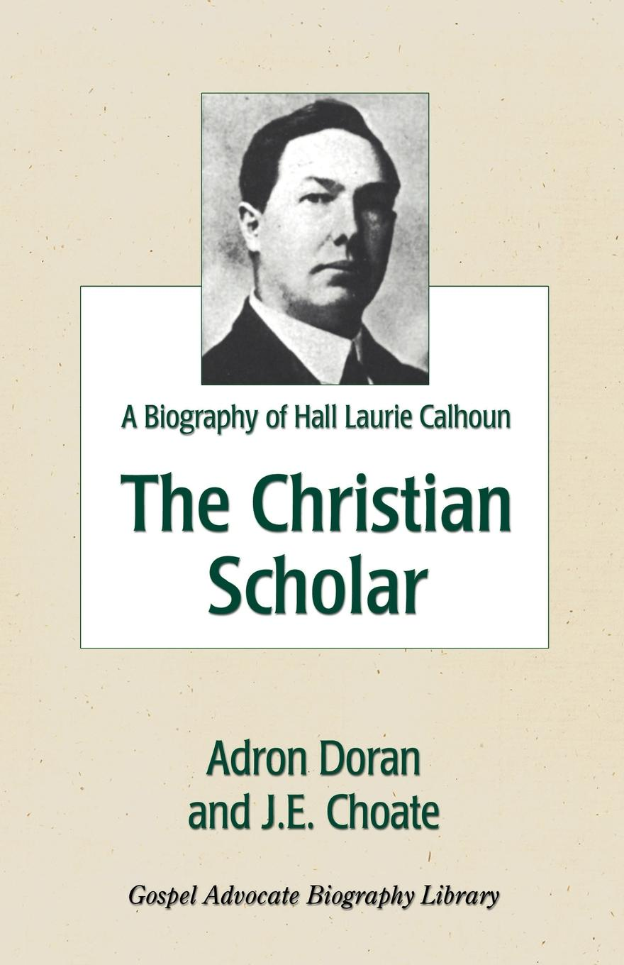 Adron Doran, J. E. Choate The Christian Scholar. A Biography of Hall Laurie Calhoun laurie breton point of departure