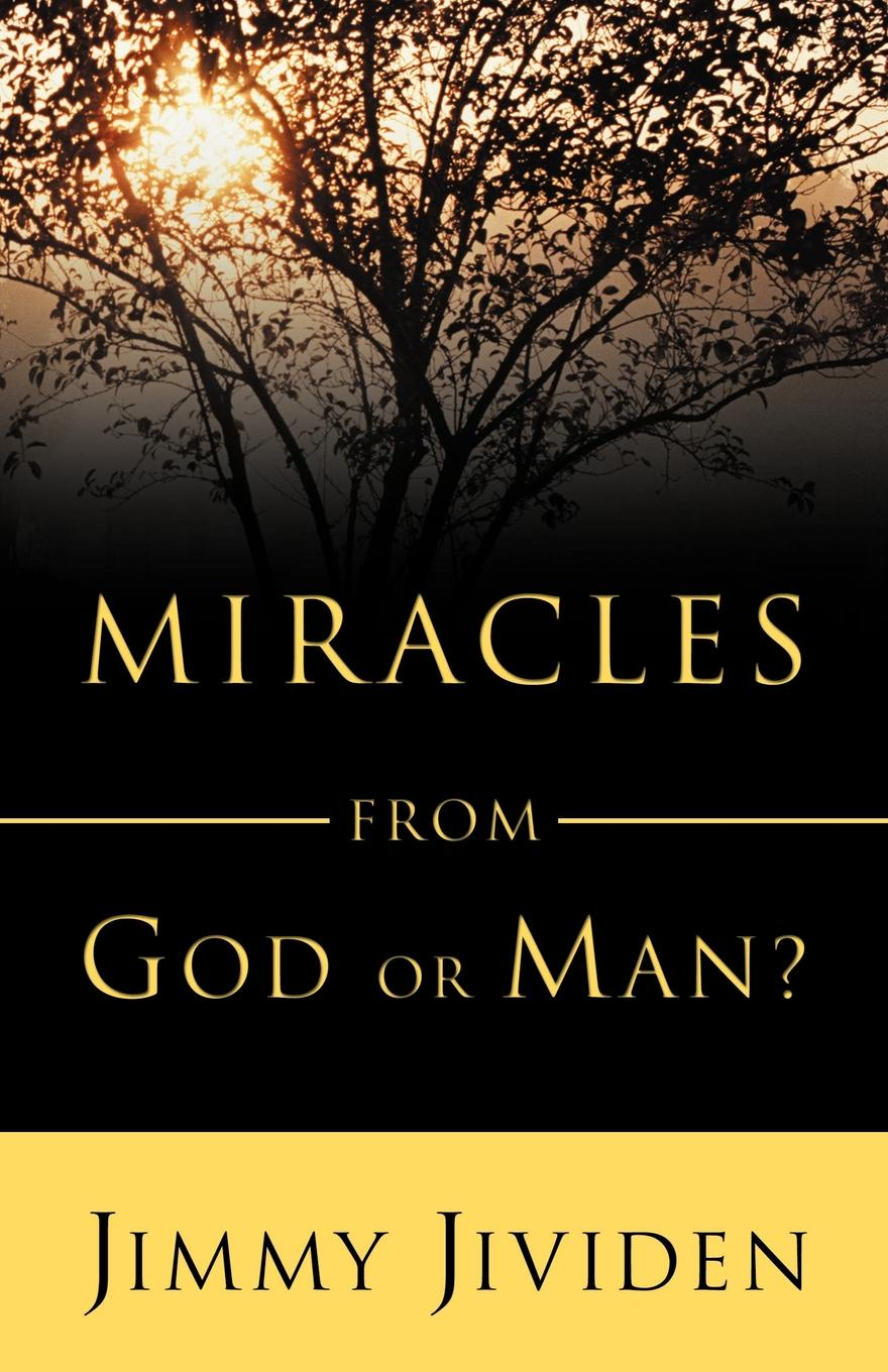 Jimmy Jividen Miracles. From God or Man masters of meditation and miracles