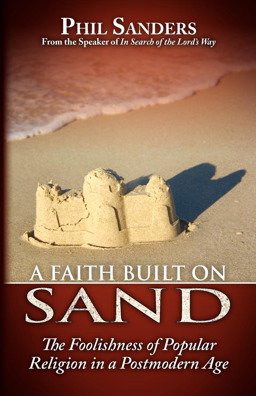 Phil Sanders A Faith Built on Sand phil sanders a faith built on sand