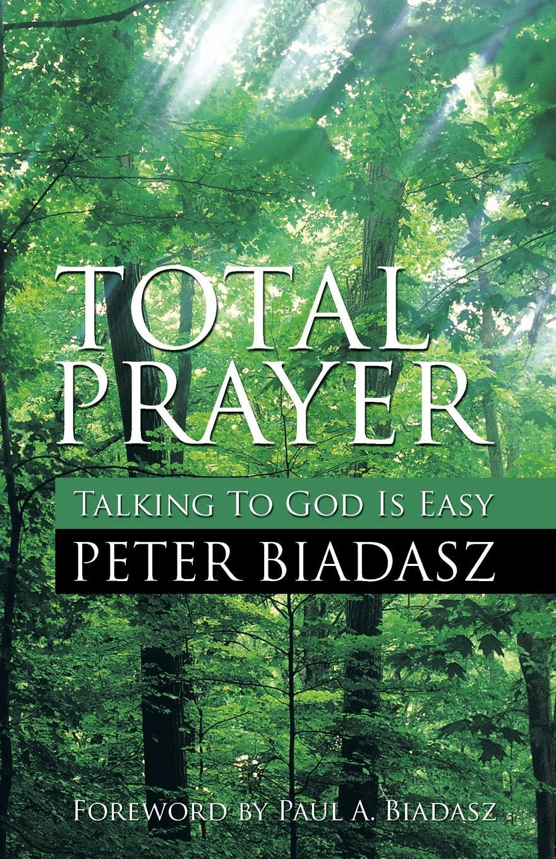 Peter Biadasz Total Prayer rosalind goforth how i know god answers prayer
