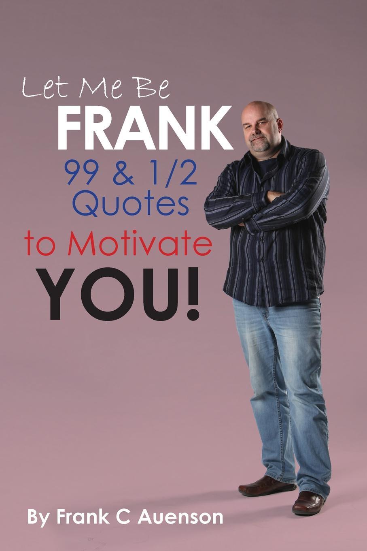 где купить Frank C. Auenson Let Me Be Frank по лучшей цене