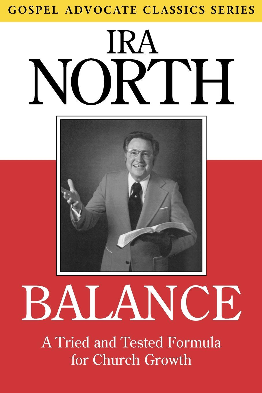 Ira North Balance. A Tried and Tested Formula for Church Growth