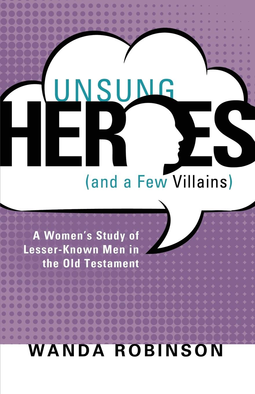 Wanda Robinson Unsung Heroes (and a Few Villains) b s pastor bishop paul h evans lessons for living volume 3 heroes of faith