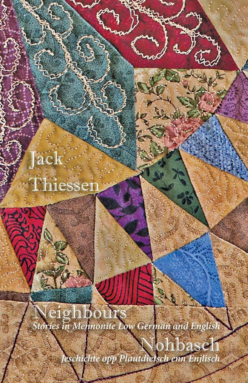 Jack Thiessen Neighbours. Stories in Mennonite Low German and English. Nohbasch: Jeschichte Opp Plautdietsch Enn Enjlisch lacywear s 9 enn