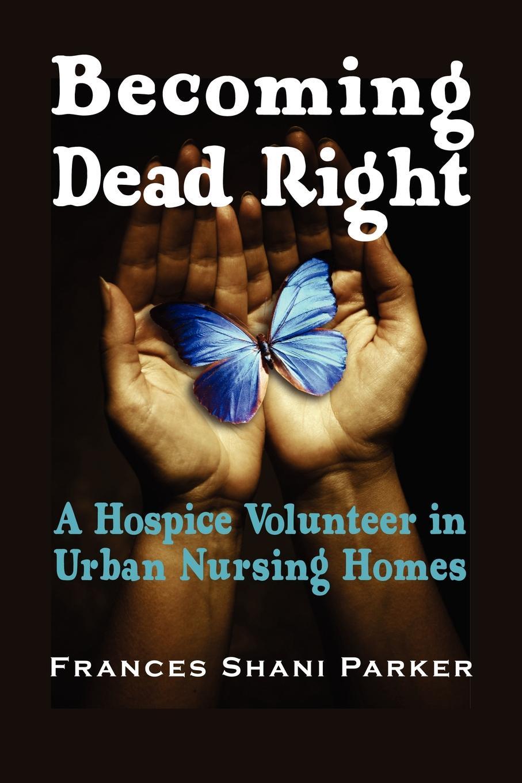 Frances Shani Parker Becoming Dead Right. A Hospice Volunteer in Urban Nursing Homes коляска rudis solo 2 в 1 синий бежевый лен gl000338124 492552