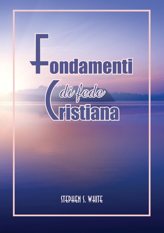 Stephen S. White Fondamenti Di Fede Cristiana santo monti il comune di como