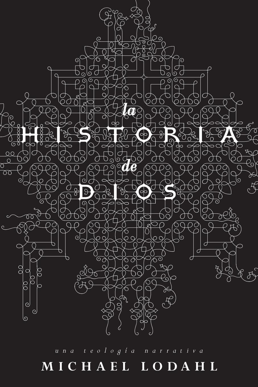 Michael Lodahl La Historia de Dios. Una Teologia Narrativa