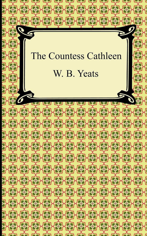 William Butler Yeats, W. B. Yeats The Countess Cathleen цена и фото