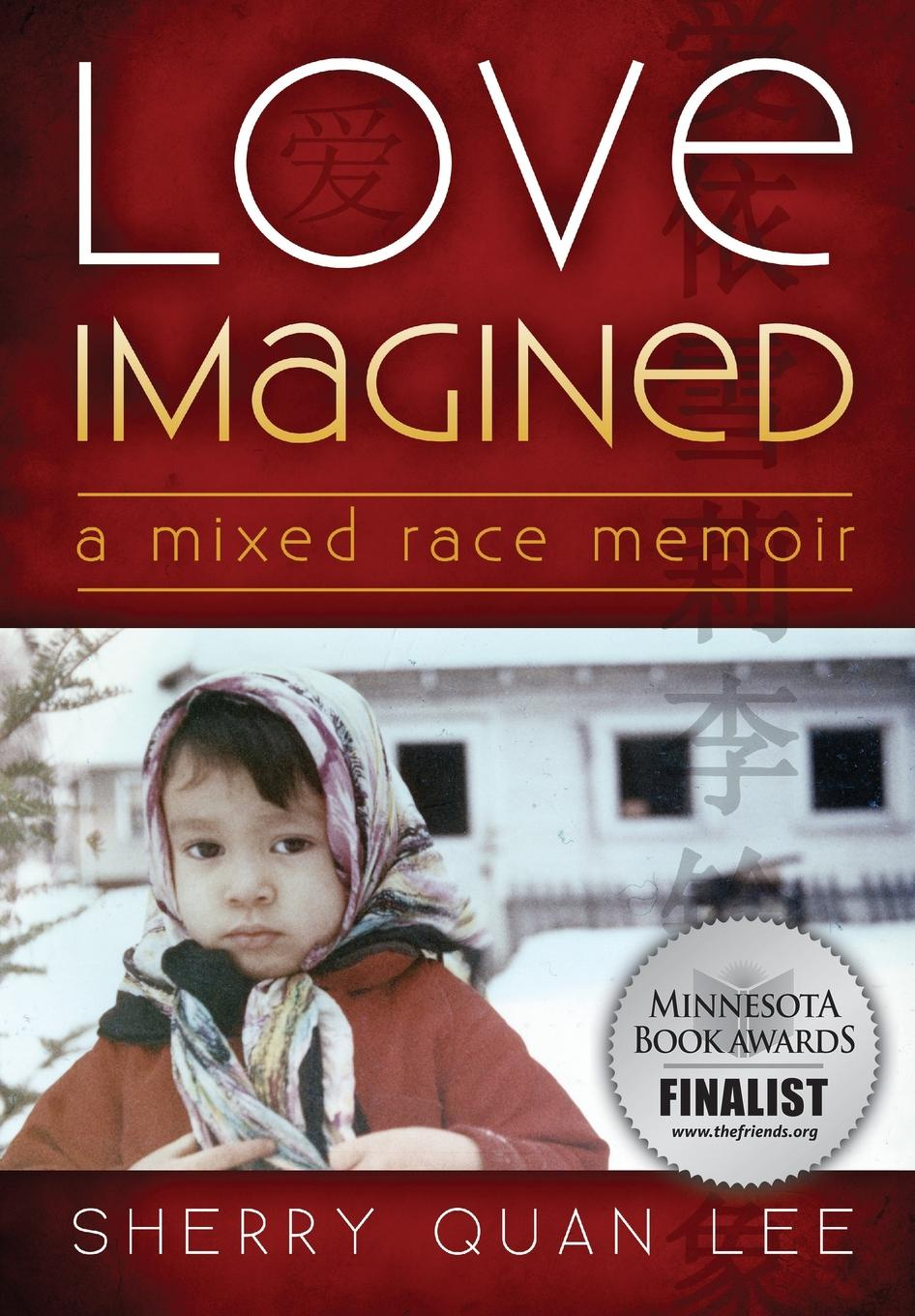 Sherry Quan Lee Love Imagined. A Mixed Race Memoir nat lee theodosius or the force of love