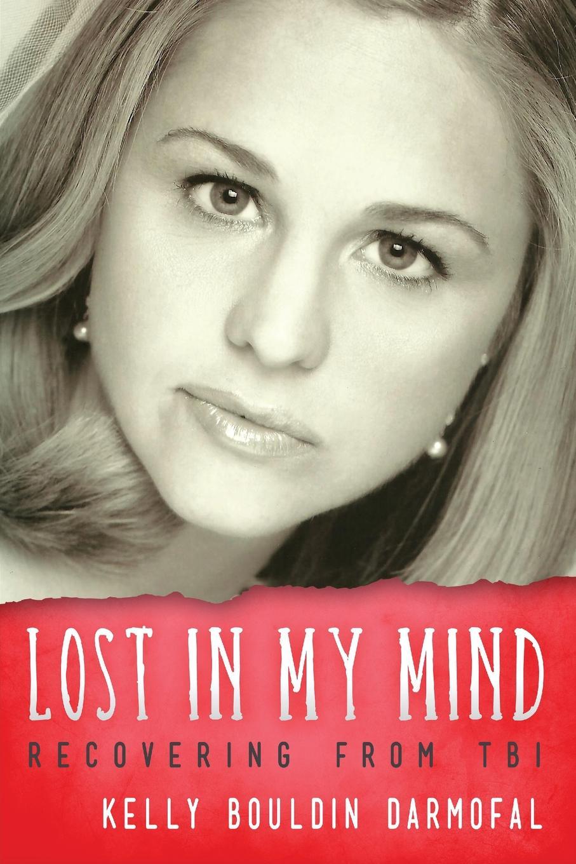 Kelly Bouldin Darmofal Lost in My Mind. Recovering From Traumatic Brain Injury (TBI) diaz arrastia ramon traumatic brain injury