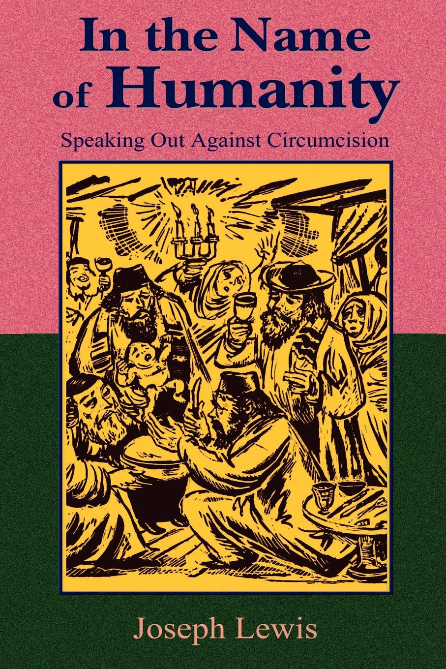 Joseph Lewis In the Name of Humanity. Speaking Out Against Circumcision allen martha meir alcohol a dangerous and unnecessary medicine how and why