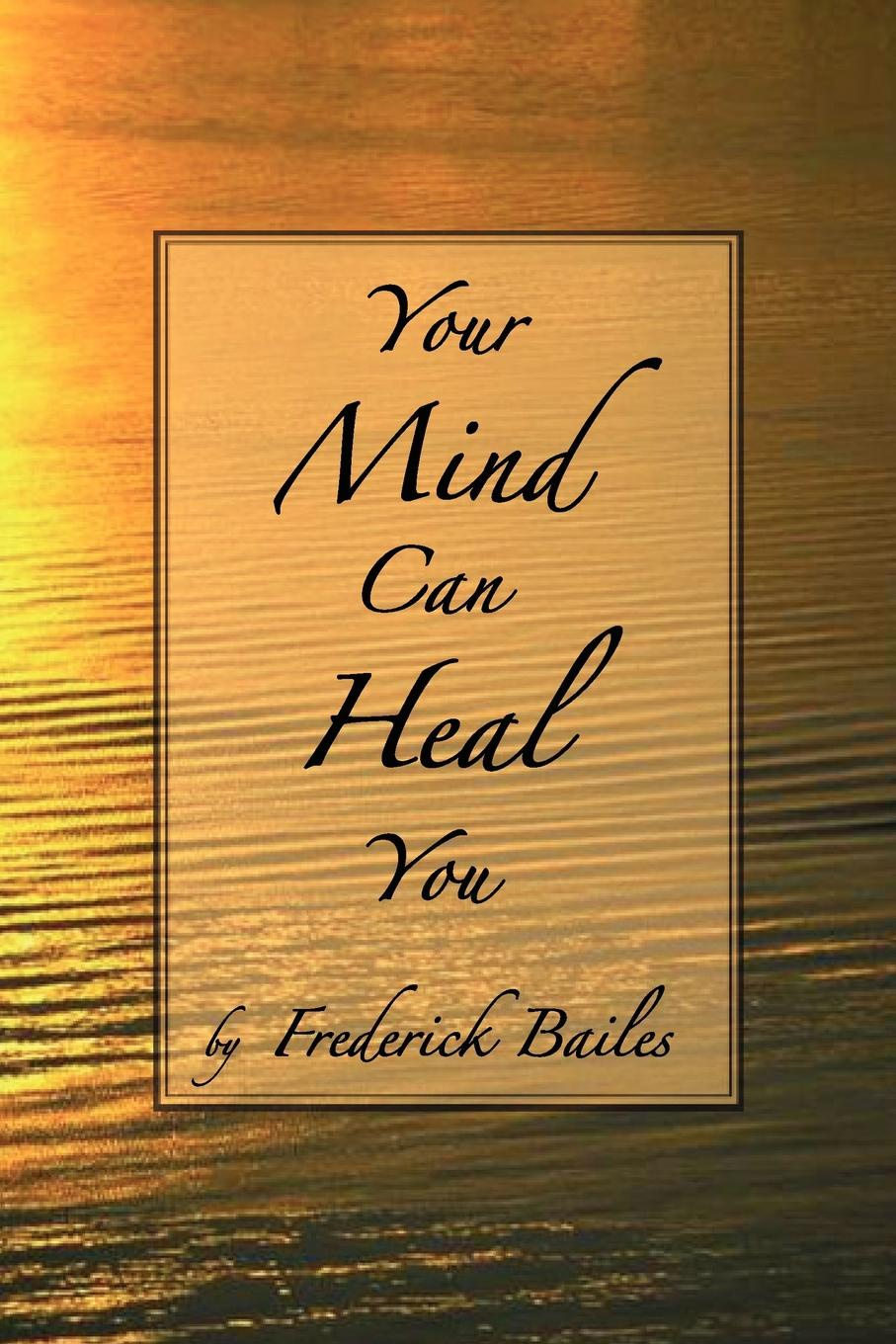 Frederick Bailes Your Mind Can Heal You how the mind works