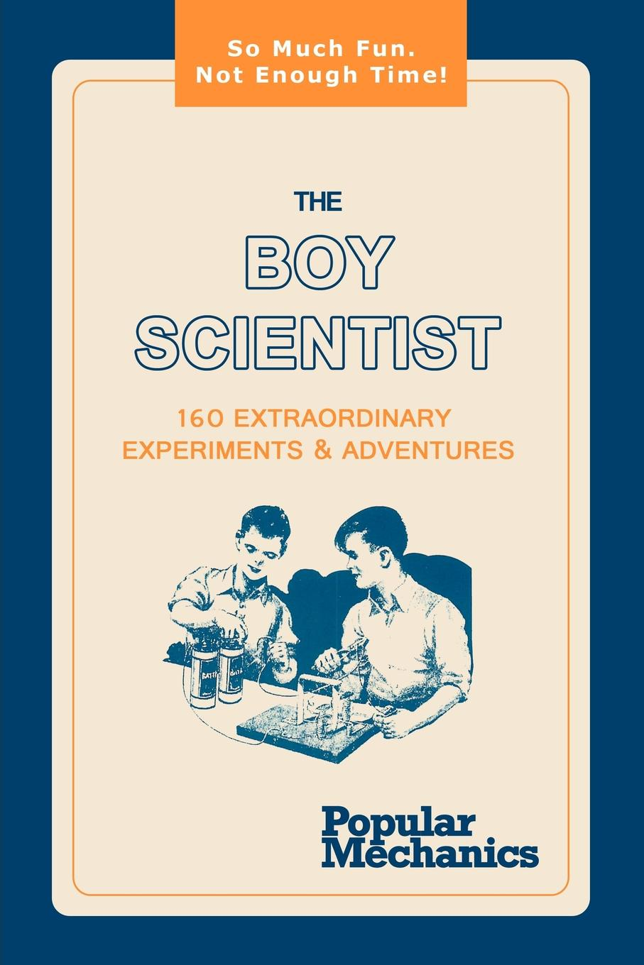 The Boy Scientist. 160 Extraordinary Experiments & Adventures lepin 30011 genuine 750pcs creative series the breakout from the king s fortress set 41188 building blocks bricks toy boy s gift