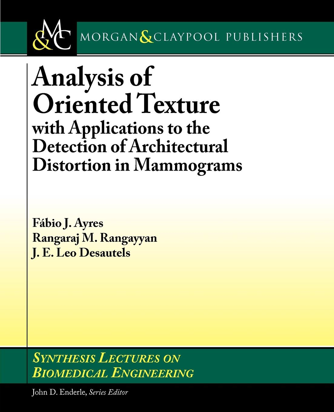 Fabio Ayres, Rangaraj Rangayyan, J.E. Leo Desautels Analysis of Oriented Texture with Applications to the Detection of Architectural Distortion in Mammograms kyle gabhart service oriented architecture field guide for executives