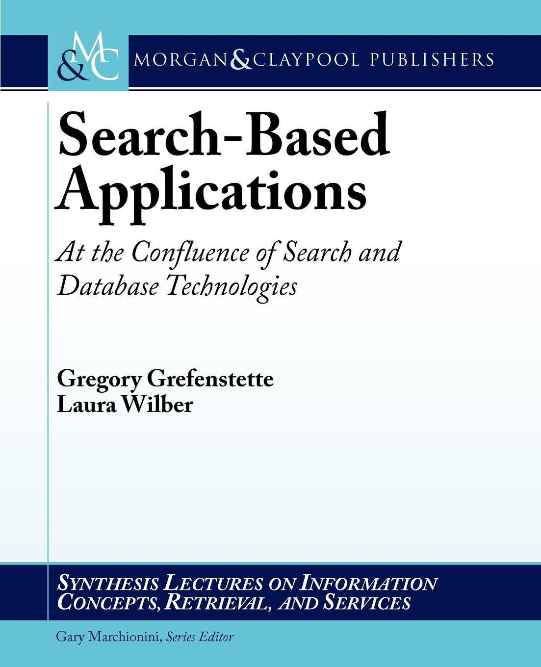 Gregory Grefenstette, Laura Wilber Search-Based Applications. At the Confluence of Search and Database Technologies serelec search engines result refinement and classificaion