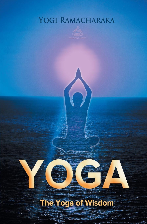Yogi Ramacharaka The Yoga of Wisdom yogi ramacharaka the yoga of wisdom